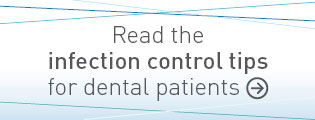 Read the infection control tips for dental patients.