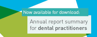 Now available for download: Annual report summary for dental practitioners.